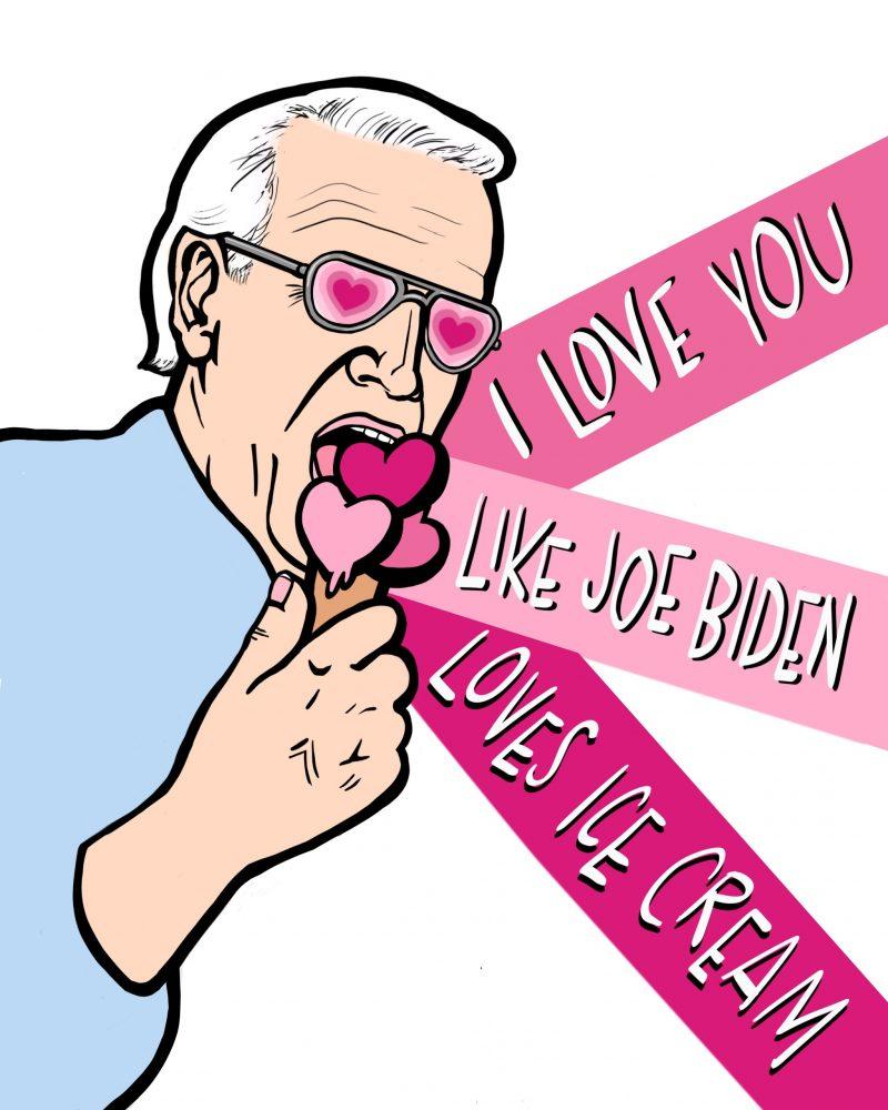 I Love You Like Joe Biden Loves Ice Cream poster