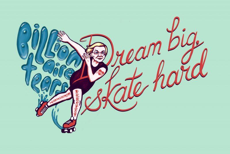 "Elizabeth Warren roller skating through billionaire tears with the phrase ""Dream big, skate hard"""