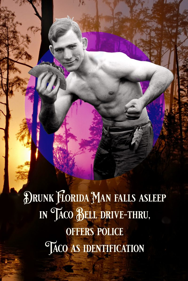 """A Florida Man holds up a taco, against a background of a forest, with the caption """"Drunk Florida Man falls asleep in Taco Bell drive-thru, offers police taco as identification"""""""
